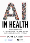 AI in Health : A Leader's Guide to Winning in the New Age of Intelligent Health Systems - eBook