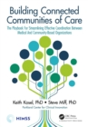 Building Connected Communities of Care : The Playbook For Streamlining Effective Coordination Between Medical And Community-Based Organizations - eBook