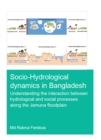 Socio-Hydrological Dynamics in Bangladesh : Understanding the Interaction Between Hydrological and Social Processes Along the Jamuna Floodplain - eBook