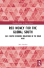 Red Money for the Global South : East-South Economic Relations in the Cold War - eBook