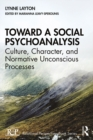 Toward a Social Psychoanalysis : Culture, Character, and Normative Unconscious Processes - eBook