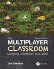 The Multiplayer Classroom : Designing Coursework as a Game - eBook