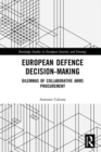 European Defence Decision-Making : Dilemmas of Collaborative Arms Procurement - eBook