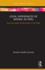 Local Experiences of Mining in Peru : Social and Spatial Transformations in the Andes - eBook
