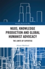 NGOs, Knowledge Production and Global Humanist Advocacy : The Limits of Expertise - eBook