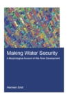 Making Water Security : A Morphological Account of Nile River Development - eBook