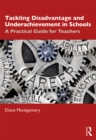 Tackling Disadvantage and Underachievement in Schools : A Practical Guide for Teachers - eBook