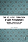 The Religious Formation of John Witherspoon : Calvinism, Evangelicalism, and the Scottish Enlightenment - eBook
