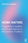 Work Matters : Consulting to leaders and organizations in the Tavistock tradition - eBook