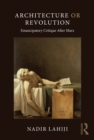 Architecture or Revolution : Emancipatory Critique After Marx - eBook