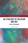An Ethology of Religion and Art : Belief as Behavior - eBook