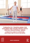 Therapeutic Trampolining for Children and Young People with Special Educational Needs : A Practical Guide to Supporting Emotional and Physical Wellbeing - eBook