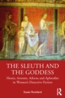 The Sleuth and the Goddess : Hestia, Artemis, Athena and Aphrodite in Women's Detective Fiction - eBook