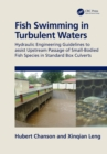 Fish Swimming in Turbulent Waters : Hydraulic Engineering Guidelines to assist Upstream Passage of Small-Bodied Fish Species in Standard Box Culverts - eBook