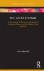 The Great Festival : A Theoretical Performance Narrative of Antiquity's Feasts and the Modern Rock Festival - eBook