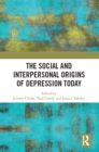 The Social and Interpersonal Origins of Depression Today - eBook