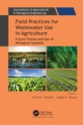Field Practices for Wastewater Use in Agriculture : Future Trends and Use of Biological Systems - eBook