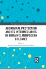 Aboriginal Protection and Its Intermediaries in Britain's Antipodean Colonies - eBook