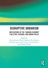 Disruptive Urbanism : Implications of the 'Sharing Economy' for Cities, Regions, and Urban Policy - eBook