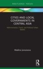 Cities and Local Governments in Central Asia : Administrative, Fiscal, and Political Urban Battles - eBook
