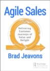 Agile Sales : Delivering Customer Journeys of Value and Delight - eBook