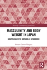 Masculinity and Body Weight in Japan : Grappling with Metabolic Syndrome - eBook