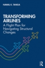 Transforming Airlines : A Flight Plan for Navigating Structural Changes - eBook