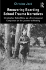 Recovering Boarding School Trauma Narratives : Christopher Robin Milne as a Psychological Companion on the Journey to Healing - eBook
