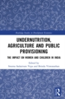 Undernutrition, Agriculture and Public Provisioning : The Impact on Women and Children in India - eBook