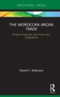 The Moroccan Argan Trade : Producer Networks and Human Bio-Geographies - eBook