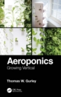 Aeroponics : Growing Vertical - eBook