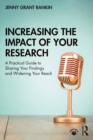 Increasing the Impact of Your Research : A Practical Guide to Sharing Your Findings and Widening Your Reach - eBook