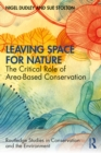Leaving Space for Nature : The Critical Role of Area-Based Conservation - eBook