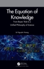 The Equation of Knowledge : From Bayes' Rule to a Unified Philosophy of Science - eBook