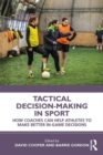 Tactical Decision-Making in Sport : How Coaches Can Help Athletes to Make Better In-Game Decisions - eBook