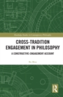 Cross-Tradition Engagement in Philosophy : A Constructive-Engagement Account - eBook