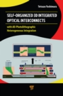 Self-Organized 3D Integrated Optical Interconnects : with All-Photolithographic Heterogeneous Integration - eBook