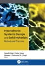 Mechatronic Systems Design and Solid Materials : Methods and Practices - eBook