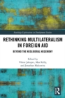 Rethinking Multilateralism in Foreign Aid : Beyond the Neoliberal Hegemony - eBook