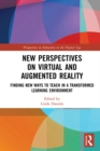 New Perspectives on Virtual and Augmented Reality : Finding New Ways to Teach in a Transformed Learning Environment - eBook