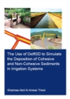 The Use of Delft3D to Simulate the Deposition of Cohesive and Non-Cohesive Sediments in Irrigation Systems - eBook