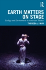 Earth Matters on Stage : Ecology and Environment in American Theater - eBook