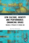 Gym Culture, Identity and Performance-Enhancing Drugs : Tracing a Typology of Steroid Use - eBook