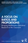 A Focus on Ratios and Proportions : Bringing Mathematics Education Research to the Classroom - eBook