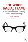 The White Racial Frame : Centuries of Racial Framing and Counter-Framing - eBook