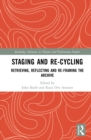 Staging and Re-cycling : Retrieving, Reflecting and Re-framing the Archive - eBook