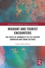 Migrant and Tourist Encounters : The Ethics of Im/mobility in 21st Century Dominican and Cuban Cultures - eBook
