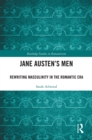 Jane Austen's Men : Rewriting Masculinity in the Romantic Era - eBook