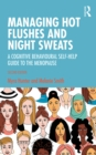 Managing Hot Flushes and Night Sweats : A Cognitive Behavioural Self-help Guide to the Menopause - eBook