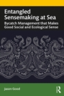 Entangled Sensemaking at Sea : Bycatch Management That Makes Good Social and Ecological Sense - eBook